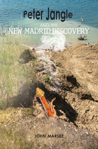 Peter Jangle and the New Madrid Discovery (Volume 2): John W Marske