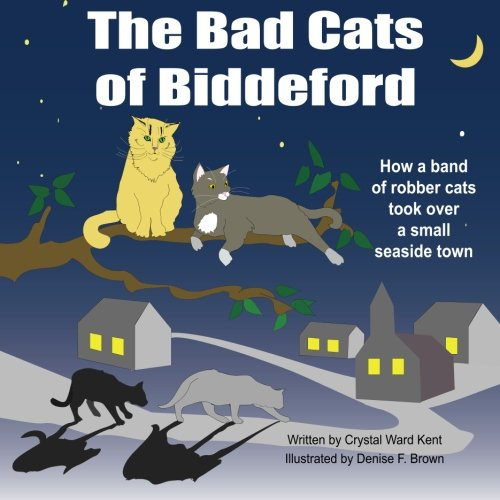 9780985263973: The Bad Cats of Biddeford: How a band of robber cats took over a small seaside town