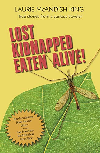 9780985267278: Lost Kidnapped Eaten Alive!: True Stories from a Curious Traveler
