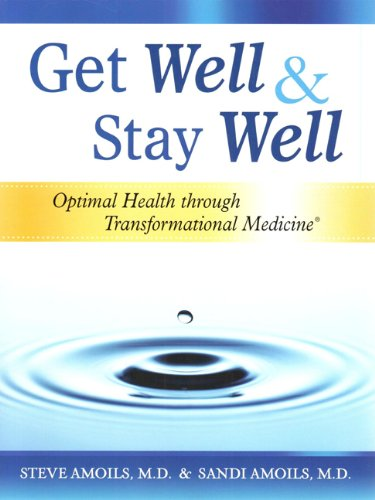 9780985271916: Get Well & Stay Well: Optimal Health Through Transformational Medicine