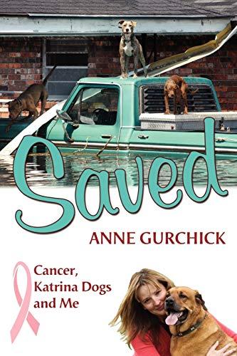 9780985273729: Saved: Cancer, Katrina Dogs and Me