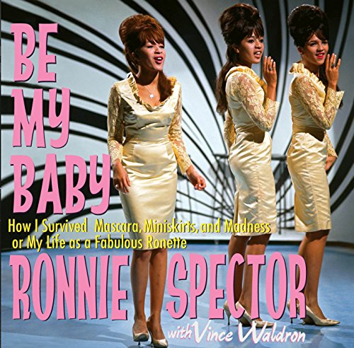 9780985278205: Be My Baby: How I Survived Mascara, Miniskirts, and Madness, or My Life As a Fabulous Ronette [Audiobook on 2 CDs, Abridged]