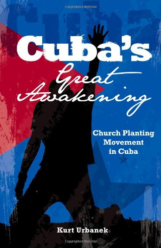 Cuba's Great Awakening: Church Planting Movement in Cuba: Church Planting Movement in Cuba: ...