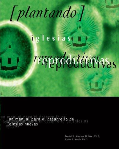 9780985284220: Plantando Iglesia Reproductivas: Un Manual Para El Desarrollo: Un Manual Para El Desarrollo de Iglesias Nuevas