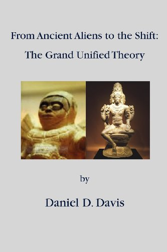 9780985288372: From Ancient Aliens to the Shift: The Grand Unified Theory