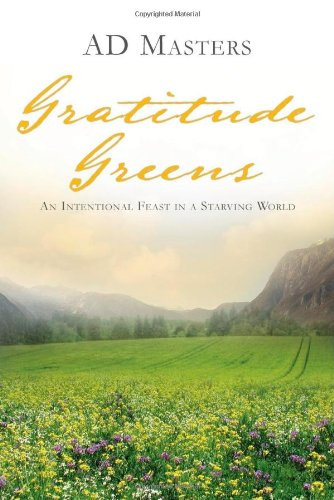 Gratitude Greens: An Intentional Feast in a Starving World: Masters, Ad