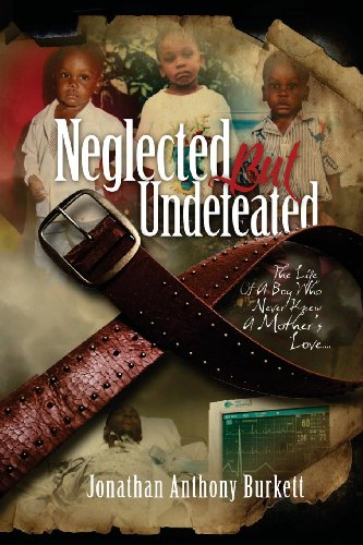 9780985297077: Neglected But Undefeated (The Life Of A Boy Who Never Knew A Mother's Love)