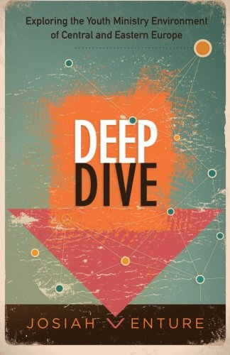 9780985297145: Deep Dive: Exploring the Youth Ministry Environment of Central and Eastern Europe