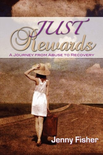 Just Rewards: A Journey from Abuse to Recovery: Jenny Fisher