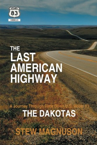 The Last American Highway: A Journey Through Time Down U.S. Route 83: The Dakotas