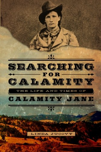 9780985300302: Searching for Calamity: The Life and Times of Calamity Jane