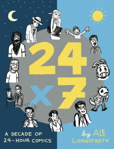 24x7: A Decade of 24-Hour Comics: Longstreth, Alec