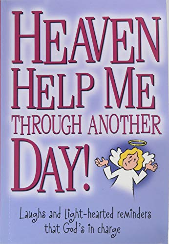 9780985300524: Heaven Help Me Through Another Day!: Laughs and Light-hearted Reminders That God's in Charge