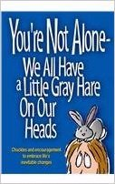 9780985300579: You're Not Alone - We All Have a Little Gray Hare on Our Heads: Chuckles and Encouragement to Embrace Life's Inevitable Changes