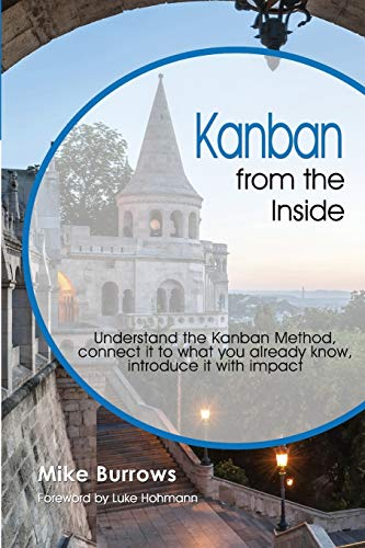 9780985305192: Kanban from the Inside: Understand the Kanban Method, connect it to what you already know, introduce it with impact