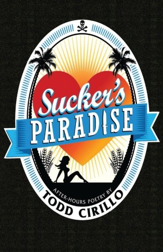 9780985307523: Sucker's Paradise: after-hours poetry by Todd Cirillo