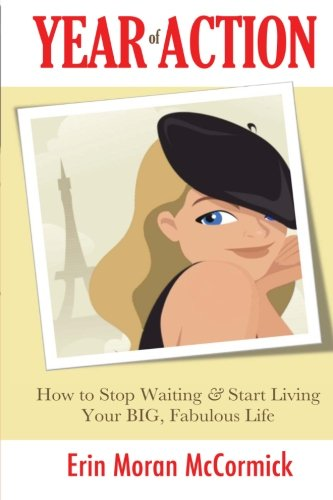 9780985309602: Year of Action: How to Stop Waiting & Start Living Your BIG, Fabulous Life