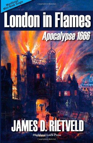 London in Flames : Apocalypse 1666: James D. Rietveld