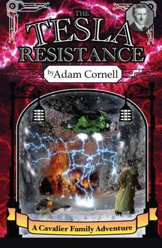 The Tesla Resistance: A Cavalier Family Adventure: Adam Cornell
