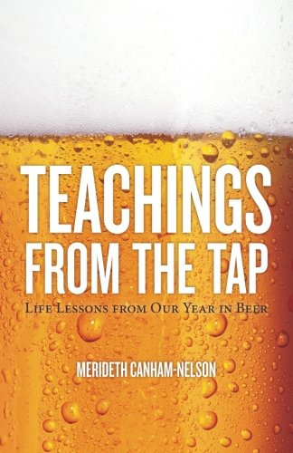 9780985321406: Teachings From the Tap: Life Lessons From Our Year in Beer