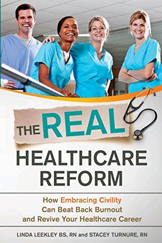 9780985322205: The Real Healthcare Reform: How Embracing Civility Can Beat Back Burnout and Revive Your Healthcare Career