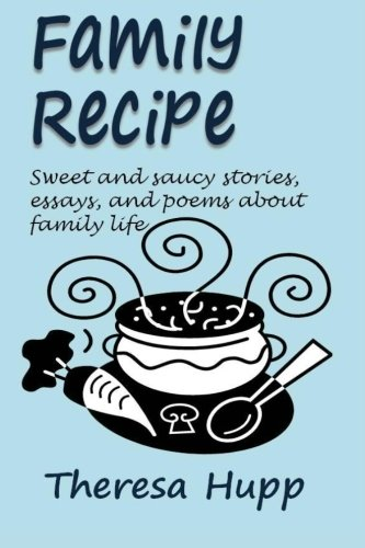 9780985324407: Family Recipe: Sweet and saucy stories, essays, and poems about families (Volume 1)