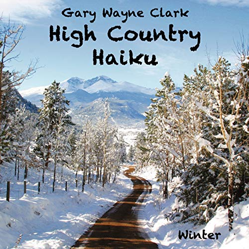 High Country Haiku Winter: Gary Wayne Clark