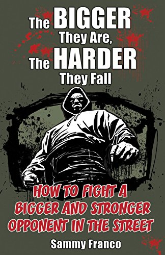 9780985347208: The Bigger They Are, The Harder They Fall: How to Fight a Bigger and Stronger Opponent in the Street