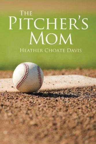 The Pitchers Mom: Heather Choate Davis