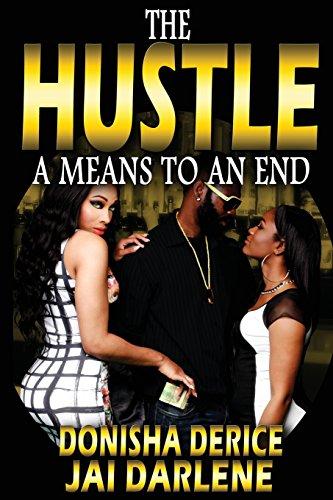 The Hustle: A Means to an End: Derice, Donisha; Darlene, Jai