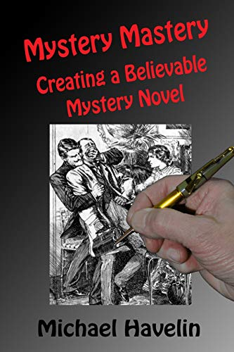 Mystery Mastery: Creating a Believable Mystery Novel: Havelin, Michael F