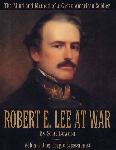 9780985357221: Robert E. Lee at War: The Mind and Method of a Great American Soldier, Volume 1: Tragic Successionist