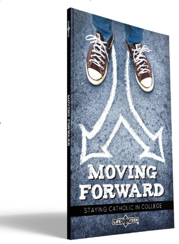 Moving Forward: Staying Catholic in College (9780985357528) by Life Teen; Mark Hart