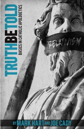 Truth be Told: Basics in Catholic Apologetics (0985357584) by Mark Hart; Joe Cady