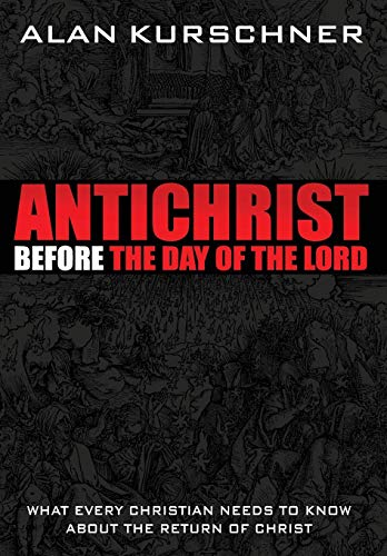 9780985363307: Antichrist Before the Day of the Lord: What Every Christian Needs to Know about the Return of Christ