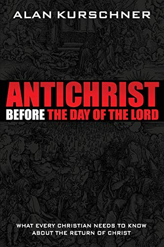 9780985363314: Antichrist Before the Day of the Lord: What Every Christian Needs to Know about the Return of Christ