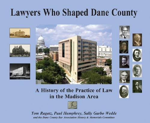Lawyers Who Shaped Dane County: A History of the Practice of Law in the Madison Area (Hardback): ...