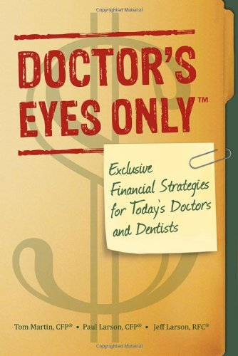 9780985368005: Doctor's Eyes Only: Exclusive Financial Strategies for Today's Doctors and Dentists