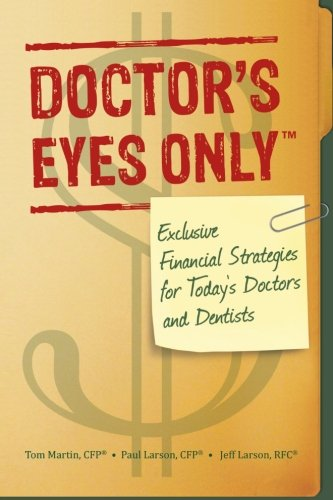 9780985368012: Doctor's Eyes Only: Exclusive Financial Strategies for Today's Doctors and Dentists