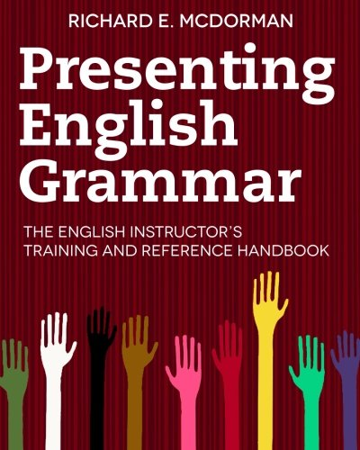 Presenting English Grammar: The English Instructor's Training and Reference H.: McDorman, ...