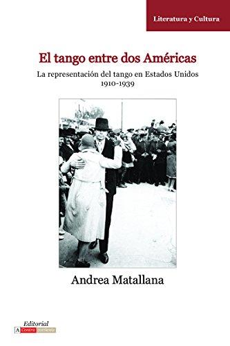9780985371524: El Tango entre dos Américas. La representación del tango en Estados Unidos, 1910-1939 (Spanish Edition)