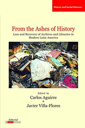 9780985371555: From the Ashes of History: Loss and Recovery of Archives and Libraries in Modern Latin America