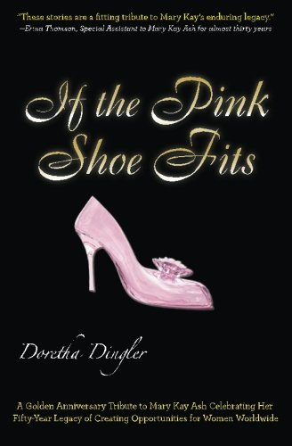 9780985372569: If the Pink Shoe Fits: A Golden Anniversary Tribute to Mary Kay Ash Celebrating Her Fifty-Year Legacy of Creating Opportunities for Women Worldwide