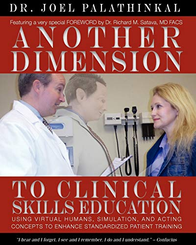 9780985381608: Another Dimension to Clinical Skills Education: Using Virtual Humans, Simulation, and Acting Concepts to Enhance Standardized Patient Training