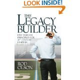 The Legacy Builder Five Timeless Principles for 21st Century Leaders: Rod Olson