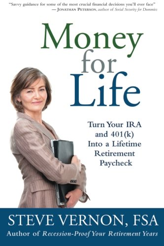 Money for Life: Turn Your IRA and 401(k) Into a Lifetime Retirement Paycheck: Steve Vernon