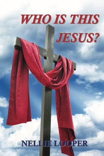 Who Is This Jesus?: The Journey: Nellie Looper