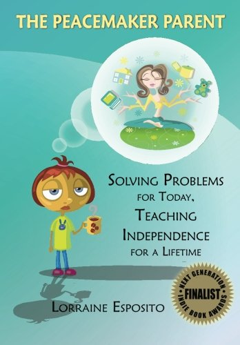 9780985394301: The Peacemaker Parent: Solving Problems for Today, Teaching Independence for a Lifetime