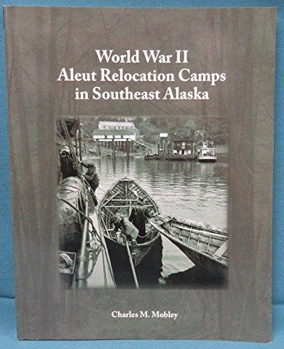 9780985394806: World War II Aleut Relocation Camps in Southeast Alaska