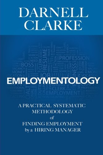 Employmentology: A Practical Systematic Methodology of Finding Employment by a Hiring Manager: ...
